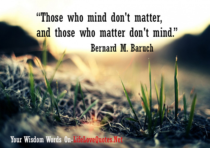 Famous People Love Quotes Glamorous Those Who Mind Don't Matter And Those Who Matter Don't Mind