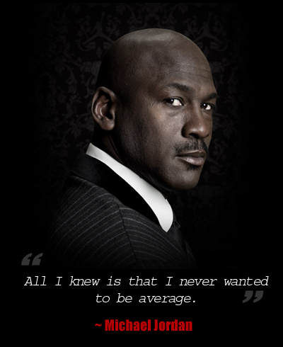 All I Knew Is That I Never Wanted To Be Average Michael Jordan Quote