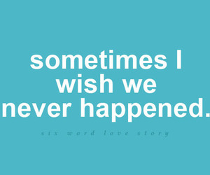 I WISH, never, and six word love story image