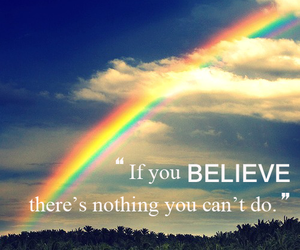 believe, quotes, and rainbow image