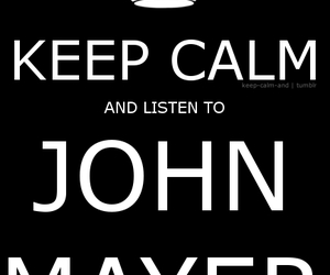 john mayer, keep calm, and listen to image