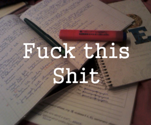 school, fuck this shit, and i hate! image