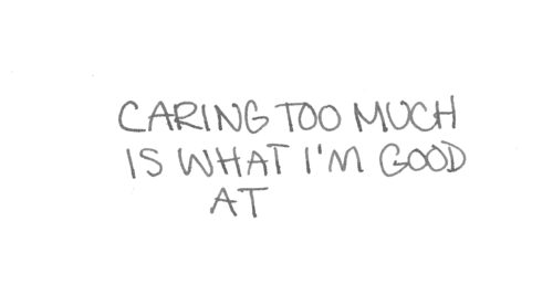 i care too much quotes - Google Search | via Tumblr
