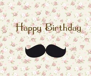 happy birthday, moustache, and mustache image