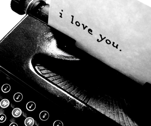love, I Love You, and black and white image