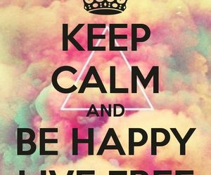 keep calm, happy, and free image