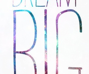 Dream, big, and quotes image