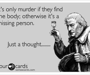 murder, funny, and thoughts image