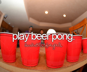 beer pong, before i die, and girly image
