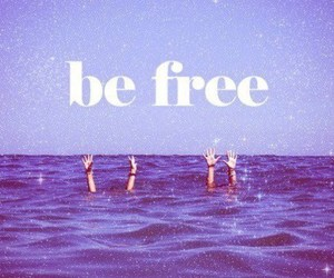 free, be free, and sea image