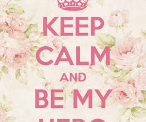 keep calm, hero, and flowers image