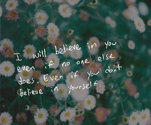 flowers, quote, and believe image