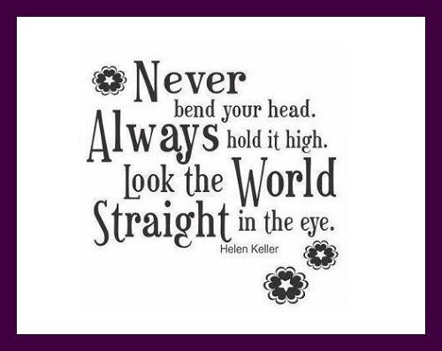 Never Bend Your Head Always Hold It High Look The World Straight