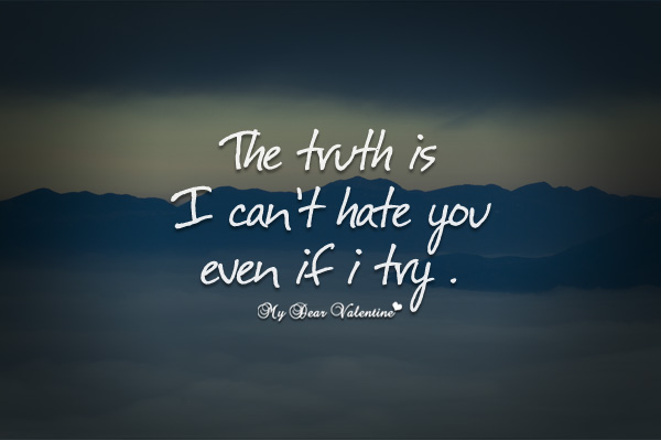 The Truth Is I Cant Hate You Even If I Try Sayings With Images