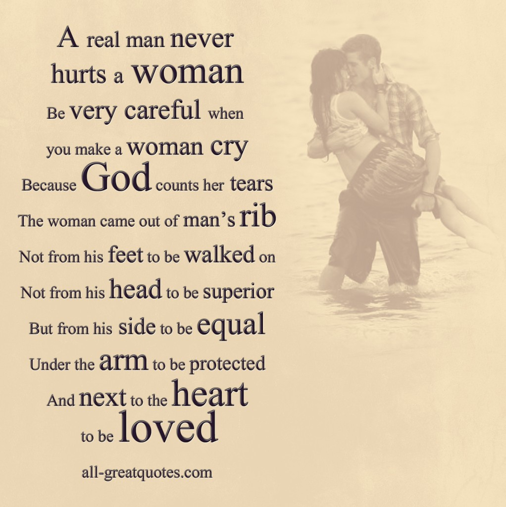 Quotes About Men And Women A Real Man Never Hurts A Womanbe Very Careful When You Make A