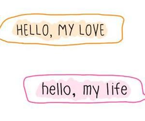 love, life, and hello image