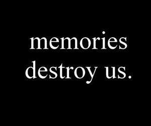 memories, quote, and destroy image