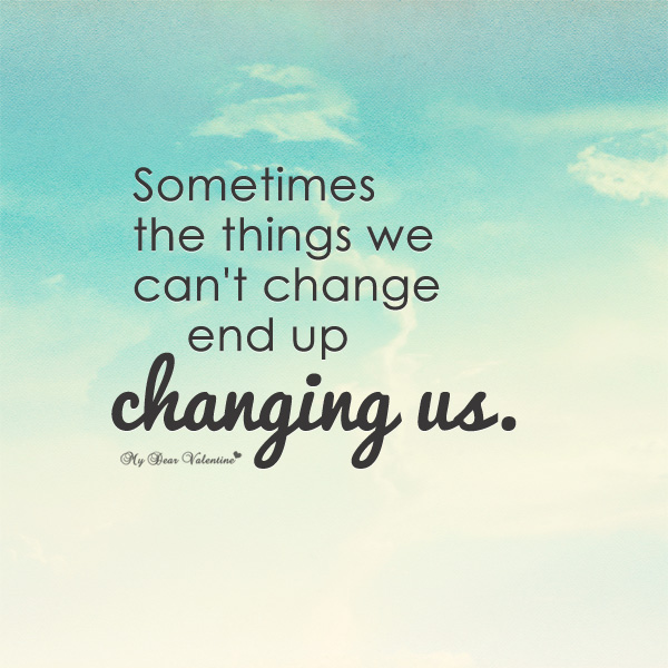 Sometimes The Things We Can T Change Picture Quotes
