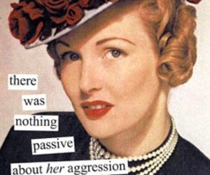 aggression, Anne Taintor, and passive image