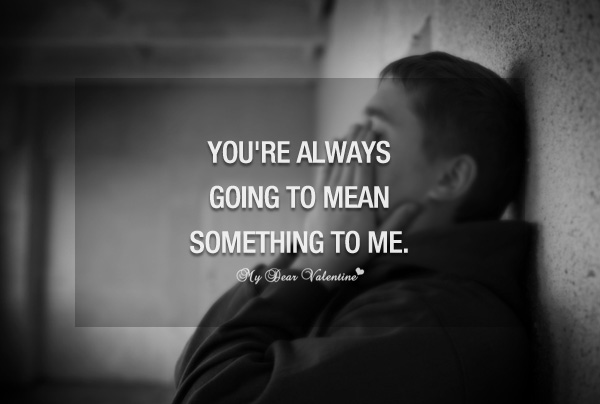 Youre Always Going To Mean Something To Me Sayings With Images