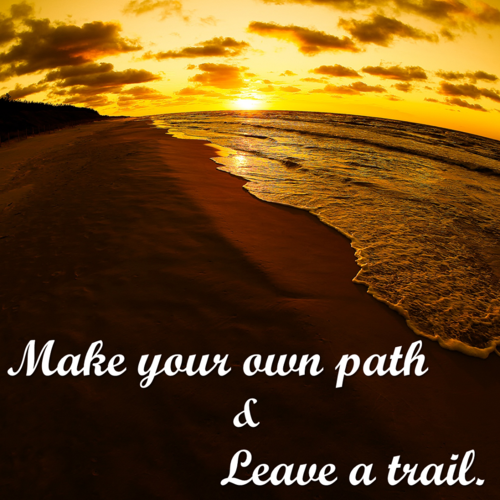 Make Your Own Path Leave A Trail On We Heart It