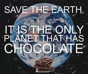 idiot, save the earth, and chocolate image