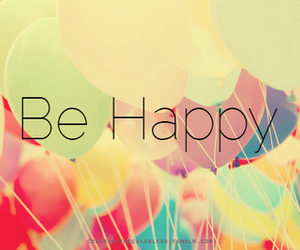 happy, be happy, and balloons image