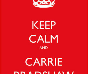 keep calm, Carrie Bradshaw, and sex and the city image