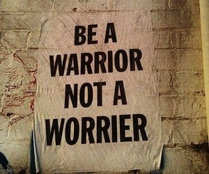 quote, warrior, and worrier image