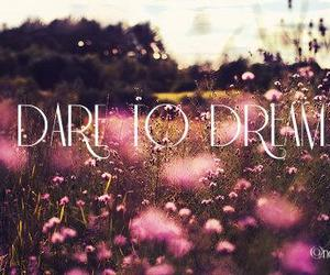 dare, Dream, and flower image