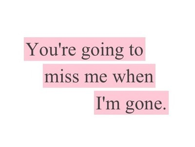 Dont Miss Me When Im Gone Quotes Archidev