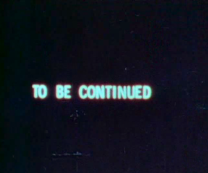 grunge, to be continued, and quotes image
