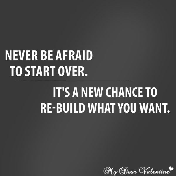 Never be afraid to start over - Quotes with Pictures