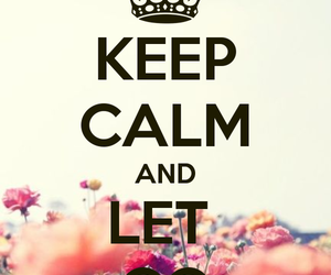 keep calm, flowers, and let go image