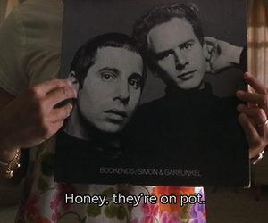 almost famous, simon and garfunkel, and pot image