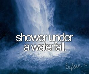 before i die, waterfall, and shower image
