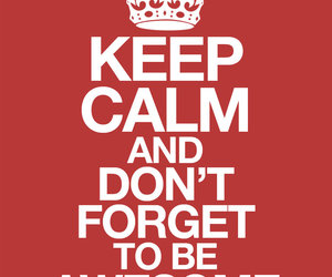 keep calm, awesome, and quote image
