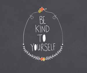 loving yourself, be kind, and love yourself image