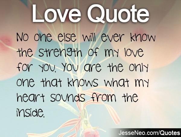 Love Quotes For My Love Gorgeous No One Else Will Ever Know The Strength Of My Love For Youyou