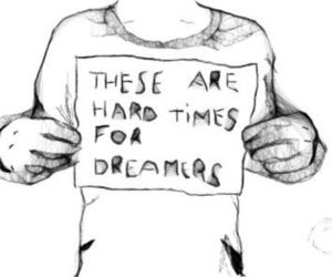 dreamer, Dream, and hard times image