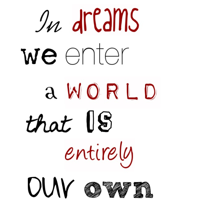 In Dreams We Enter A World That Is Entirely Our Own