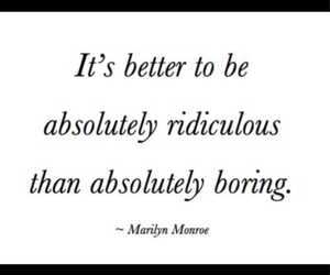 quote, Marilyn Monroe, and ridiculous image