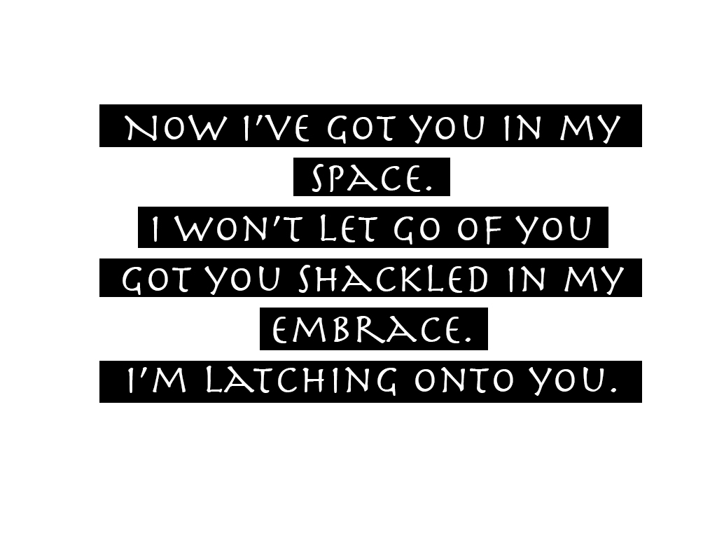 Now that i ve got you in my space