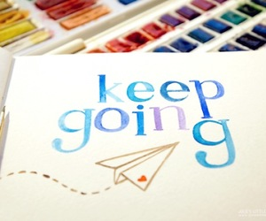 keep going, quotes, and paint image