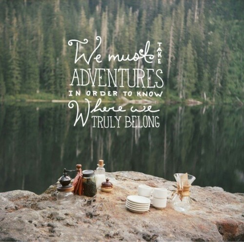 Nature Quotes We Must Take Adventures On We Heart It