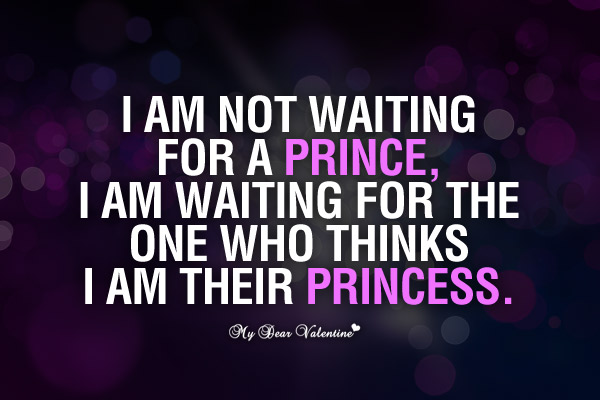 I Am Not Waiting For A Prince Love Picture Quotes For Him