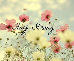flowers, stay strong, and strong image