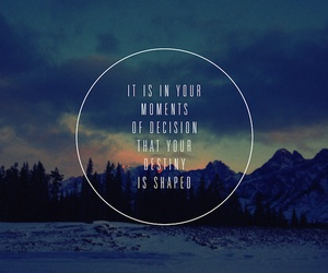 quote, destiny, and decisions image