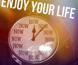 life, now, and enjoy your life image