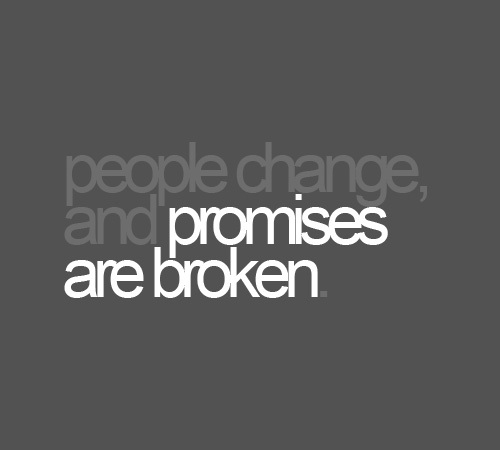 People Change And Promises Are Broken On We Heart It